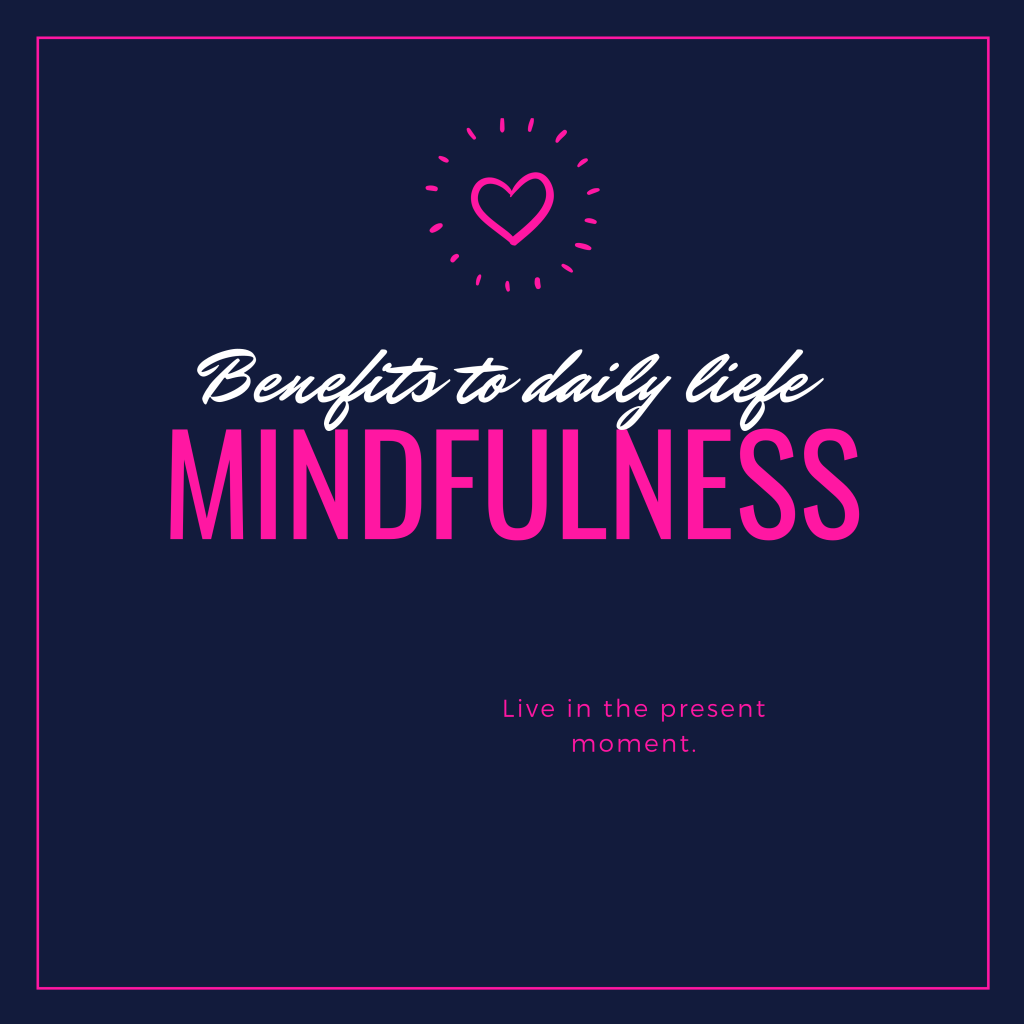 Mindfulness and benefits to daily life